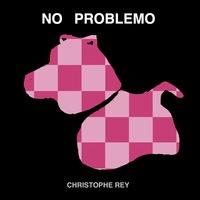Christophe Rey - No Problemo (No Problem CD2) Cover Art