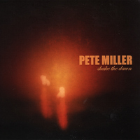 Pete Miller - Shake the Dawn Cover Art