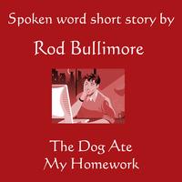 Rod Bullimore - The Dog Ate My Homework Cover Art