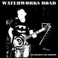 waterworks road - waterworks road - no regrets or sorrow Cover Art