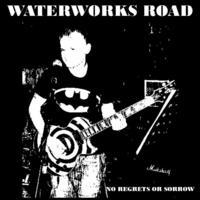 waterworks road - waterworks road - no regrets or sorrow Cover Art